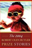 The 2004 Robert Olen Butler Prize Stories, , 0974822957
