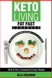 Keto Living - Fat Fast Cookbook, Ella Coleman, 0992402956