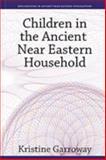 Children in the Ancient near Eastern Household, Garroway, Kristine, 157506295X