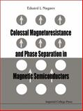 Colossal Magnetoresistance and Phase Separation in Magnetic Semiconductors, Eduard L. Nagaev, E.L. Nagaev, 1860942954