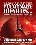 Blow Away the Pulmonary Boards... Questions You Must Know to Pass the Exam, Jeremiah Reedy and Andrew Sherrick, 1493642952
