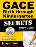 Gace Birth Through Kindergarten Secrets Study Guide : GACE Test Review for the Georgia Assessments for the Certification of Educators, GACE Exam Secrets Test Prep Team, 1630942952