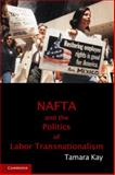 NAFTA and the Politics of Labor Transnationalism, Kay, Tamara, 0521132959