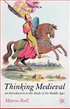 Thinking Medieval : An Introduction to the Study of the Middle Ages, Bull, Marcus, 1403912955
