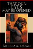 That Our Eyes May Be Opened, Patricia A. Brown, 1467062952