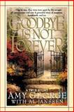 Goodbye Is Not Forever, Amy George, 1565072952