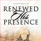 Renewed in His Presence : Satisfying Your Hunger for God, Hammond, Lynne, 157399295X