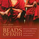 Beads of Faith : Pathways to Meditation and Spirituality Using Rosaries, Prayer Beads, and Sacred Words, Henry, Gray and Marriott, Susannah, 1887752951