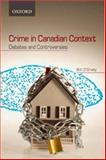 Crime in Canadian Context : Debates and Controversies, O'Grady, William, 0195422953