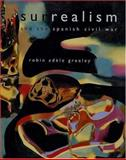 Surrealism and the Spanish Civil War, Robin Adele Greeley, 0300112955