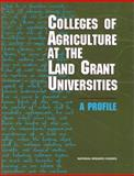 Colleges of Agriculture at the Land Grant Universities : A Profile, Future of Land Grant Colleges of Agriculture Committee and National Research Council Staff, 0309052955