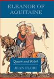 Eleanor of Aquitaine : Queen and Rebel, Flori, Jean, 0748622950