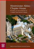 Westminster Abbey Chapter House : The History, Art and Architecture of 'A Chapter House Beyond Compare', Richard Mortimer, 0854312951