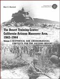 The Desert Training Center/California-Arizona Maneuver Area, 1942-1944 : Volume 2: Historical and Archaeological Contexts for the Arizona Desert, Bischoff, Matt C., 1879442957