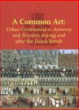 Common Art : Urban Ceremonials in Antwerp and Brussels, Thofner, Margit, 9040082952