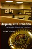 Arguing with Tradition : The Language of Law in Hopi Tribal Court, Richland, Justin B., 0226712958