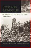 Food and Everyday Life on Kentucky Family Farms, 1920-1950, van Willigen, John and van Willigen, Anne, 0813192951