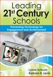 Leading 21st-Century Schools : Harnessing Technology for Engagement and Achievement, Schrum, Lynne and Levin, Barbara B., 1412972957