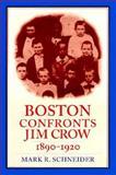 Boston Confronts Jim Crow, 1890-1920, Schneider, Mark R., 1555532950