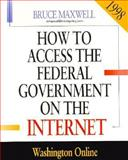 How to Access Federal Government Information on the Internet, 1998 : Washington Online, Maxwell, Bruce, 1568022956