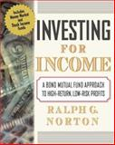 Investing for Income : A Bond Mutual Fund Approach to High-Return, Low-Risk Profits, Norton, Ralph G., 0071342958