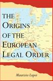 The Origins of the European Legal Order, Lupoi, Maurizio, 0521032954