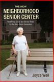 The New Neighborhood Senior Center : Redefining Social and Service Roles for the Baby Boom Generation, Weil, Joyce, 0813562953