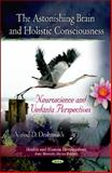 The Astonishing Brain and Holistic Consciousness : Neuroscience and Vedanta Perspectives, , 1613242956