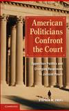 American Politicians Confront the Court : Opposition Politics and Changing Responses to Judicial Power, Engel, Stephen M., 0521192951