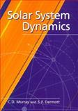 Solar System Dynamics, Murray, Carl D. and Dermott, Stanley F., 0521572959