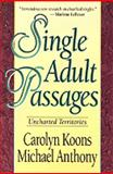 Single Adult Passages : Uncharted Territories, Koons, Carolyn A. and Anthony, Michael J., 0801052955