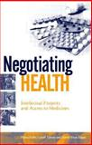 Negotiating Health : Intellectual Property and Access to Medicines, , 1844072959