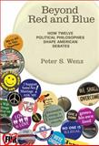 Beyond Red and Blue : How Twelve Political Philosophies Shape American Debates, Wenz, Peter S., 0262012952