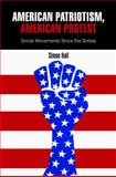 American Patriotism, American Protest : Social Movements since the Sixties, Hall, Simon, 0812242955