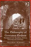 The Philosophy of Gemistos Plethon : Platonism in Bizantium Between Hellensim and Orthodoxy, Hladky, Vojtech, 1409452956