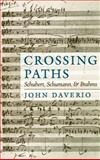 Crossing Paths : Schubert, Schumann, and Brahms, Daverio, John, 0195132963
