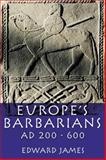 Europe's Barbarians AD 200-600, James, Edward, 0582772966