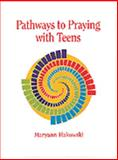 Pathways to Praying with Teens, Maryann Hakowski, 0884892964