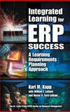 Integrated Learning for ERP Success : A Learning Requirements Planning Approach, Kapp, Karl M. and Ford-Latham, Hester, 1574442961