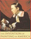 The Invention of Painting in America, Rosand, David, 0231132964