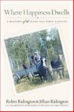 Where Happiness Dwells : A History of the Dane-Zaa First Nations, Ridington, Robin and Ridington, Jillian, 0774822961