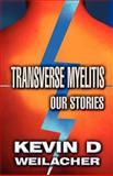 Transverse Myelitis, Kevin D. Weilacher, 1462632963