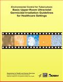 Environmental Control for Tuberculosis: Basic Upper-Room Ultraviolet Germicidal Irradiation Guidelines for Healthcare Settings, Department of Health and Human Services Centers for disease Control and Prevention, 1492952966