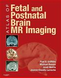 Atlas of Fetal and Neonatal Brain MR Imaging, Griffiths, Paul D. and Morris, Janet, 0323052967
