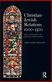 Christian Jewish Relations 1000-1300 : Jews in the Service of Medieval Christendom, Abulafia, Anna, 0582822963