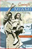 Coming to Miami : A Social History, Shell-Weiss, Melanie, 0813032962