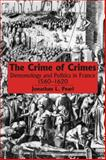 The Crime of Crimes : Demonology and Politics in France, 1560-1620, Pearl, Jonathan L., 0889202966