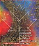 Examining the Practice of School Administration in Canada, Armstrong, Helen D., 1550592963