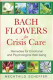 Bach Flowers for Crisis Care, Mechthild Scheffer, 1594772967