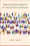 Moral Responsibility in Collective Contexts, Isaacs, Tracy Lynn, 0199782962